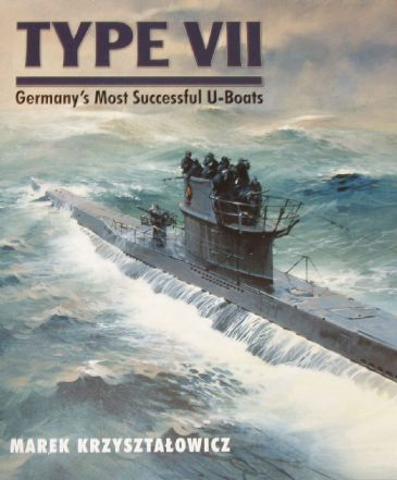 Type VII - Germany's Most Successfull U-Boats, by Marek Krzysztalowicz